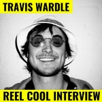 Trav Wardle: Reel Cool Interview